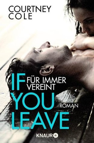 If You leave - Niemals getrennt (Beautifully Broken, #2) Courtney Cole