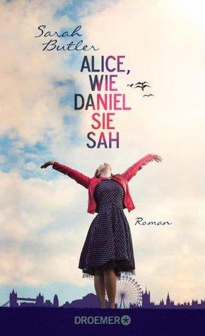Alice, wie Daniel sie sah  by  Sarah Butler