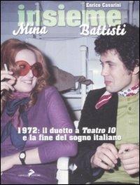 Insieme. Mina, Battisti. 1972: il duetto a «Teatro 10» e la fine del sogno italiano  by  Enrico Casarini