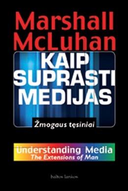 Kaip suprasti medijas: Žmogaus tęsiniai  by  Marshall McLuhan