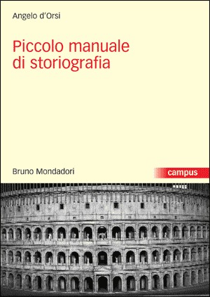 Piccolo manuale di storiografia Angelo dOrsi