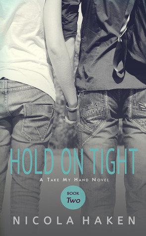 Hold on Tight (Take My Hand, #2)  by  Nicola Haken