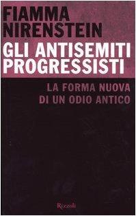 Gli antisemiti progressisti. La forma nuova di un odio antico  by  Fiamma Nirenstein