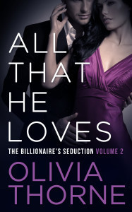 All That He Loves (The Billionaires Seduction, #5)  by  Olivia Thorne