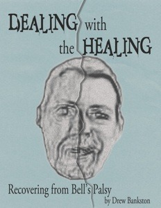 Dealing with the Healing: Recovering from Bells Palsy  by  Drew Bankston