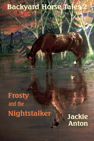 Backyard Horse Tales 2: Frosty and the Nightstalker  by  Jackie Anton