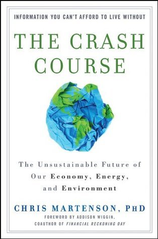 The Crash Course: The Unsustainable Future Of Our Economy, Energy, And Environment Chris Martenson