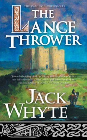 The Lance Thrower (Camulod Chronicles, #8)  by  Jack Whyte