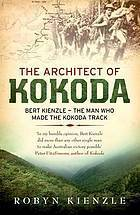 The Architect Of Kokoda: Bert Kienzle   The Man Who Made The Kokoda Track Robyn Kienzle