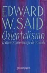 Orientalismo: O oriente como invenção do Ocidente Edward W. Said
