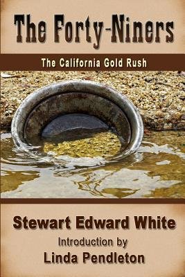 The Forty-Niners: The California Gold Rush Stewart Edward White