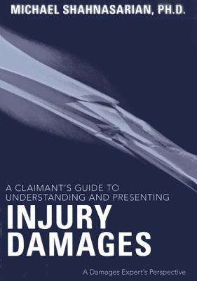A Claimants Guide to Understanding and Presenting Injury Damages: A Damages Experts Perspective Michael Shahnasarian