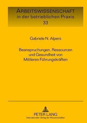 Beanspruchungen, Ressourcen und Gesundheit von Mittleren Führungskräften Gabriele N. Alpers