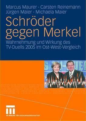 Schroder Gegen Merkel: Wahrnehmung Und Wirkung Des TV-Duells 2005 Im Ost-West-Vergleich  by  Marcus Maurer