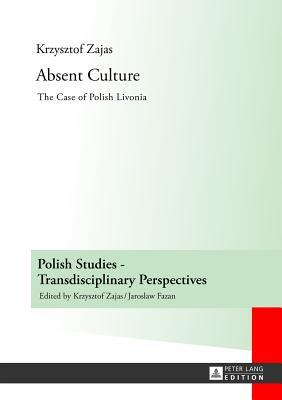 Absent Culture: The Case of Polish Livonia Krzysztof Zajas