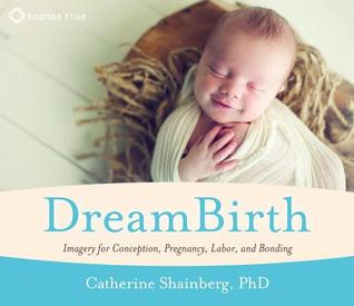 Dreambirth: Connecting with Spirit to Transform Your Inner and Outer Worlds  by  Catherine Shainberg