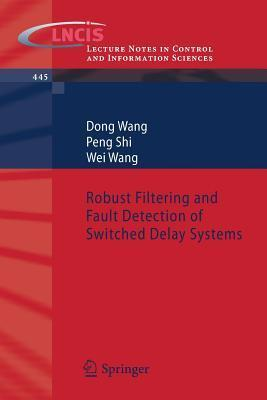 Robust Filtering and Fault Detection of Switched Delay Systems  by  Dong Wang