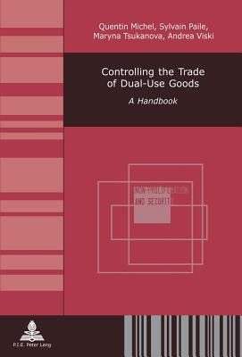 Controlling the Trade of Dual-Use Goods: A Handbook  by  Quentin Michel