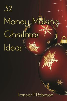 32 Money Making Christmas Ideas  by  Frances Robinson