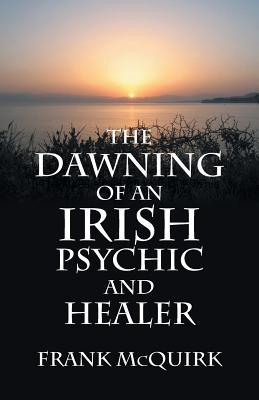 The Dawning of an Irish Psychic and Healer Frank McQuirk