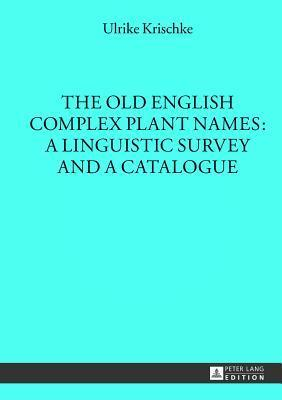 The Old English Complex Plant Names: A Linguistic Survey and a Catalogue  by  Ulrike Krischke