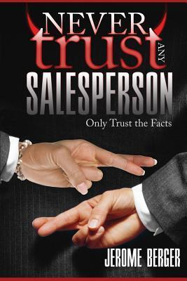 Never Trust Any Salesperson Jerome Berger