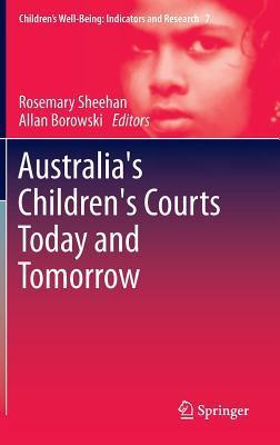 Australias Childrens Courts Today and Tomorrow  by  Allan Borowski