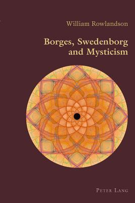 Borges, Swedenborg and Mysticism  by  William Rowlandson