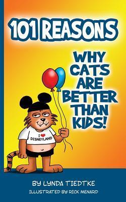 101 Reasons Cats Are Better Than Kids Lynda Tiedtke