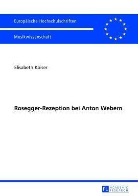 Rosegger-Rezeption Bei Anton Webern Elisabeth Kaiser