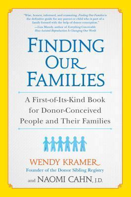 Finding Our Families: A First-of-Its-Kind Book for Donor-Conceived People and Their Families  by  Wendy Kramer