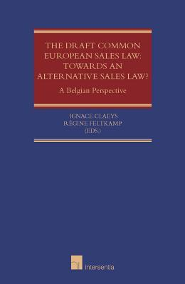 The Draft Common European Sales Law: Towards an Alternative Sales Law?: A Belgian Perspective  by  Ignace Claeys