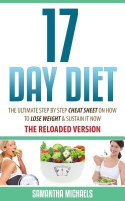 17 Day Diet: The Ultimate Step  by  Step Cheat Sheet on How to Lose Weight & Sustain It Now by Samantha Michaels