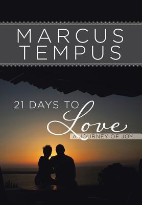 21 Days to Love: A Journey of Joy Marcus Tempus