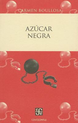 Azcar Negra: El Negro Mexicano Blanqueado O Borrado Carmen Boullosa