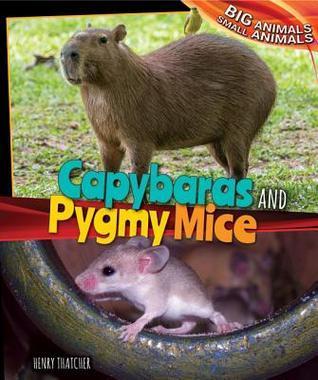 Capybaras and Pygmy Mice Henry Thatcher