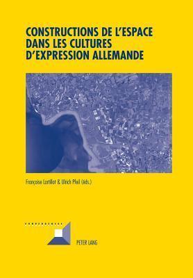 Constructions de LEspace Dans Les Cultures DExpression Allemande  by  Francoise Lartillot