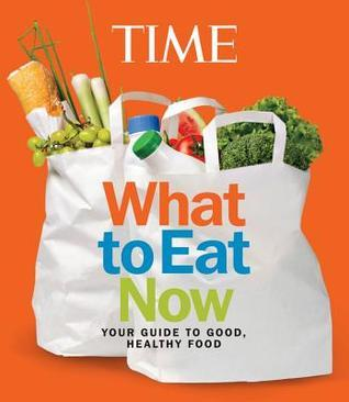 TIME What to Eat Now Time Magazine