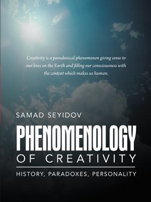 Phenomenology of Creativity: History, Paradoxes, Personality  by  Samad Seyidov
