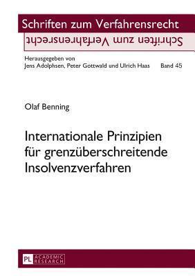 Internationale Prinzipien Fuer Grenzueberschreitende Insolvenzverfahren  by  Olaf Benning