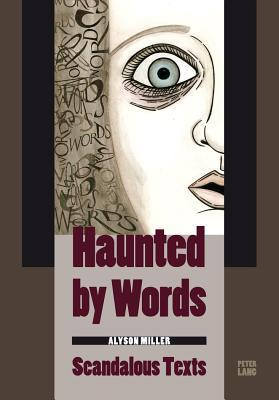 Haunted Words: Scandalous Texts by Alyson Miller