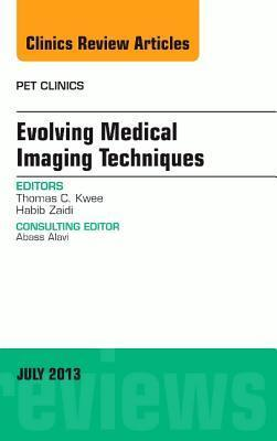 Evolving Medical Imaging Techniques, an Issue of Pet Clinics, Habib Zaidi