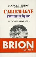 LAllemagne Romantique, Tome 2  by  Marcel Brion