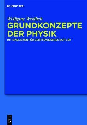 Grundkonzepte Der Physik: Mit Einblicken Fur Geisteswissenschaftler  by  Wolfgang Weidlich