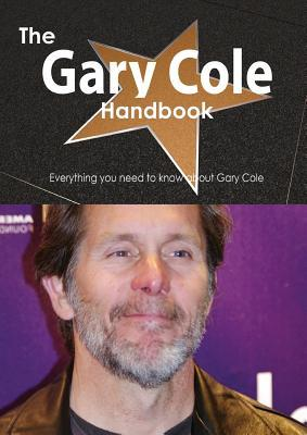 The Gary Cole Handbook - Everything You Need to Know about Gary Cole  by  Emily Smith