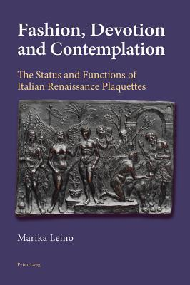 Fashion, Devotion and Contemplation: The Status and Functions of Italian Renaissance Plaquettes Marika Leino