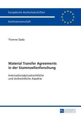 Material Transfer Agreements in Der Stammzellenforschung. Internationalprivatrechtliche Und Zivilrechtliche Aspekte  by  Yvonne Sada