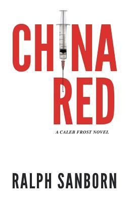 China Red:A Caleb Frost Novel Ralph Sanborn