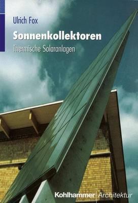 Sonnenkollektoren: Thermische Solaranlagen  by  Ulrich Fox