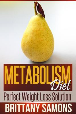 Metabolism Diet: Perfect Weight Loss Solution  by  Brittany Samons